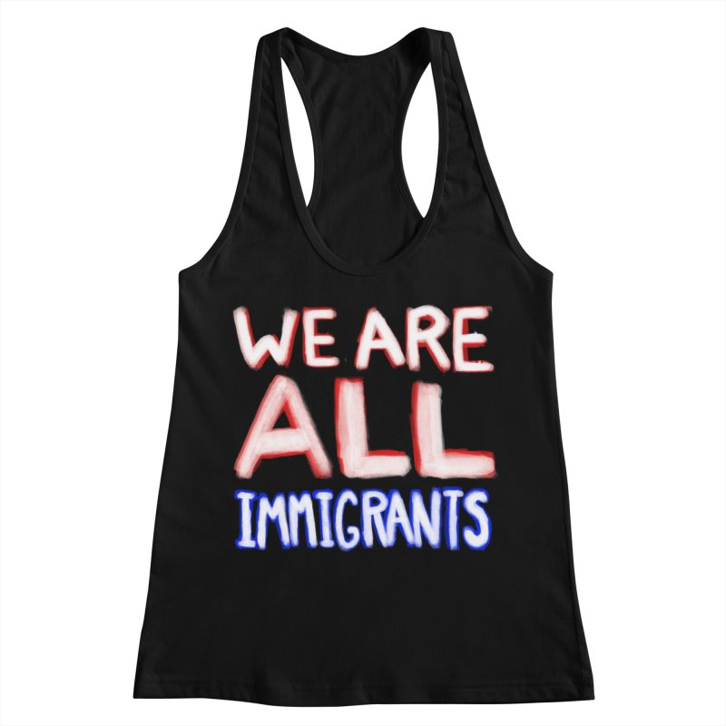 We Are All Immigrants Women's Racerback Tank by heidig's Shop