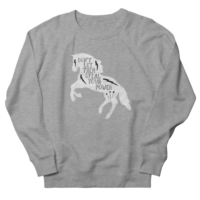 Don't Let Them Steal Your Power Women's French Terry Sweatshirt by Hello Happiness!