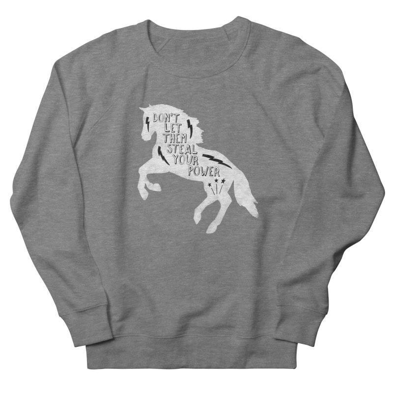 Don't Let Them Steal Your Power Men's French Terry Sweatshirt by Hello Happiness!
