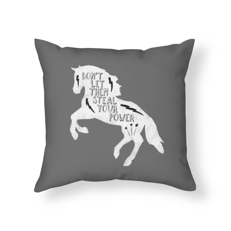 Don't Let Them Steal Your Power Home Throw Pillow by Hello Happiness!