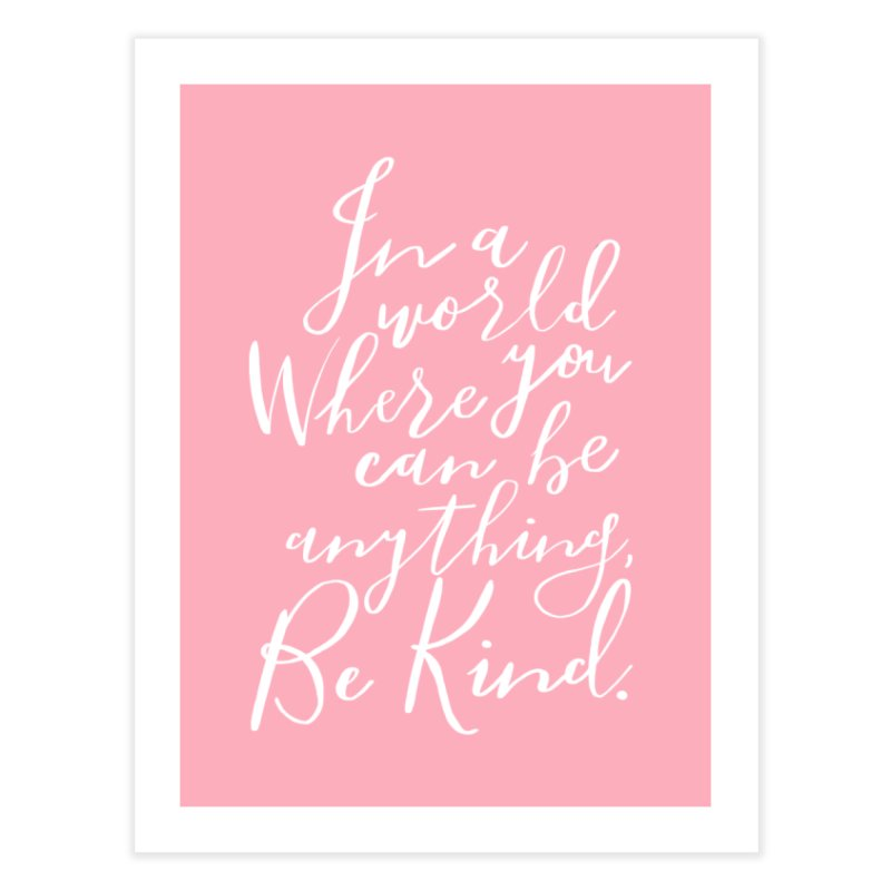 Be Kind Home Fine Art Print by Hello Happiness!