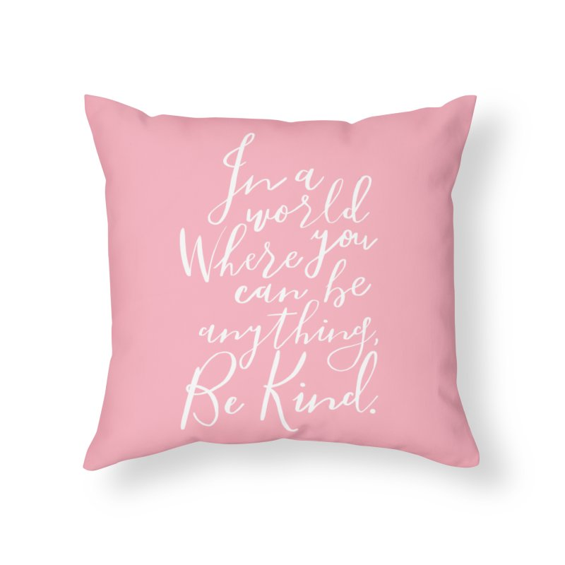 Be Kind Home Throw Pillow by Hello Happiness!
