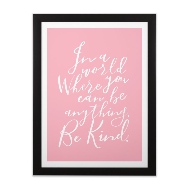 Be Kind Home Framed Fine Art Print by Hello Happiness!