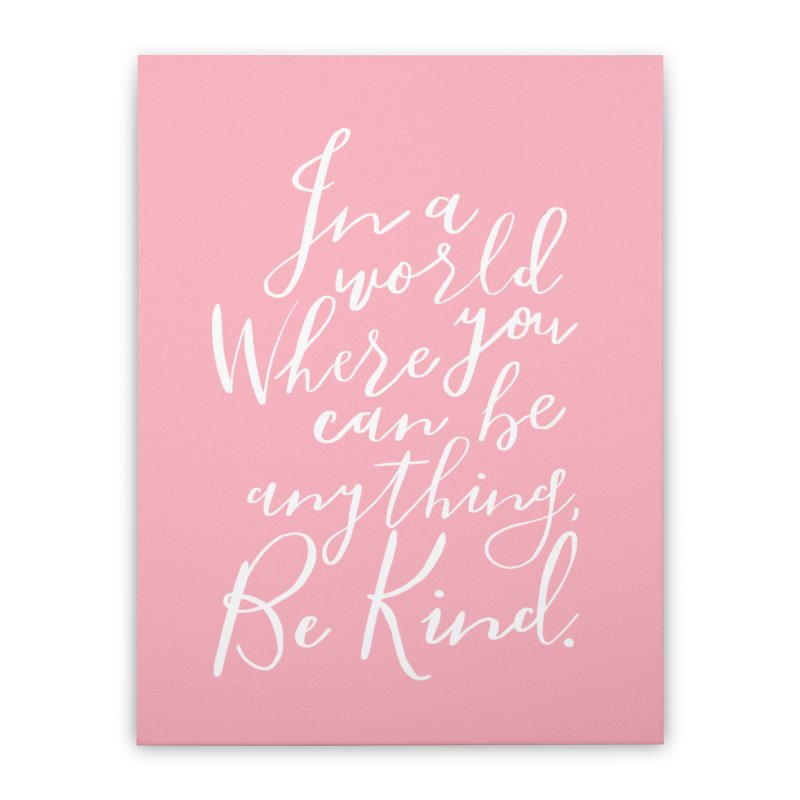 Be Kind Home Stretched Canvas by Hello Happiness!