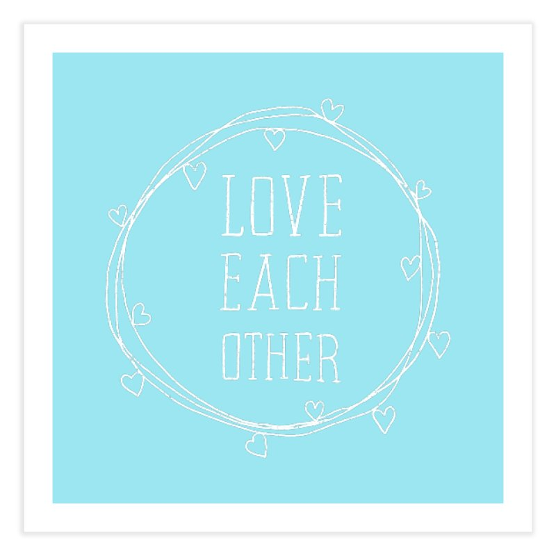 Love Each Other Home Fine Art Print by Hello Happiness!