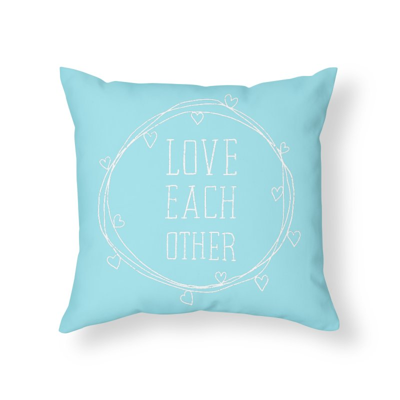 Love Each Other Home Throw Pillow by Hello Happiness!