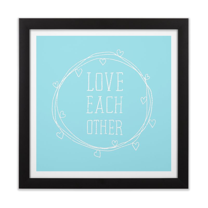 Love Each Other Home Framed Fine Art Print by Hello Happiness!