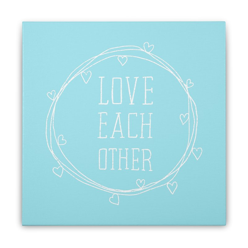 Love Each Other Home Stretched Canvas by Hello Happiness!