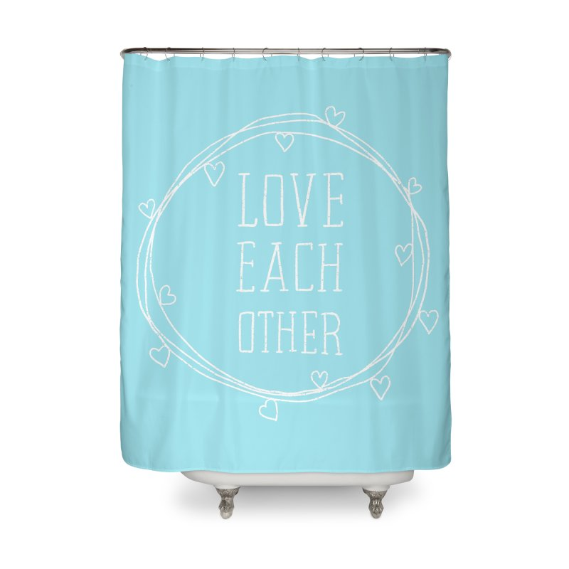 Love Each Other Home Shower Curtain by Hello Happiness!
