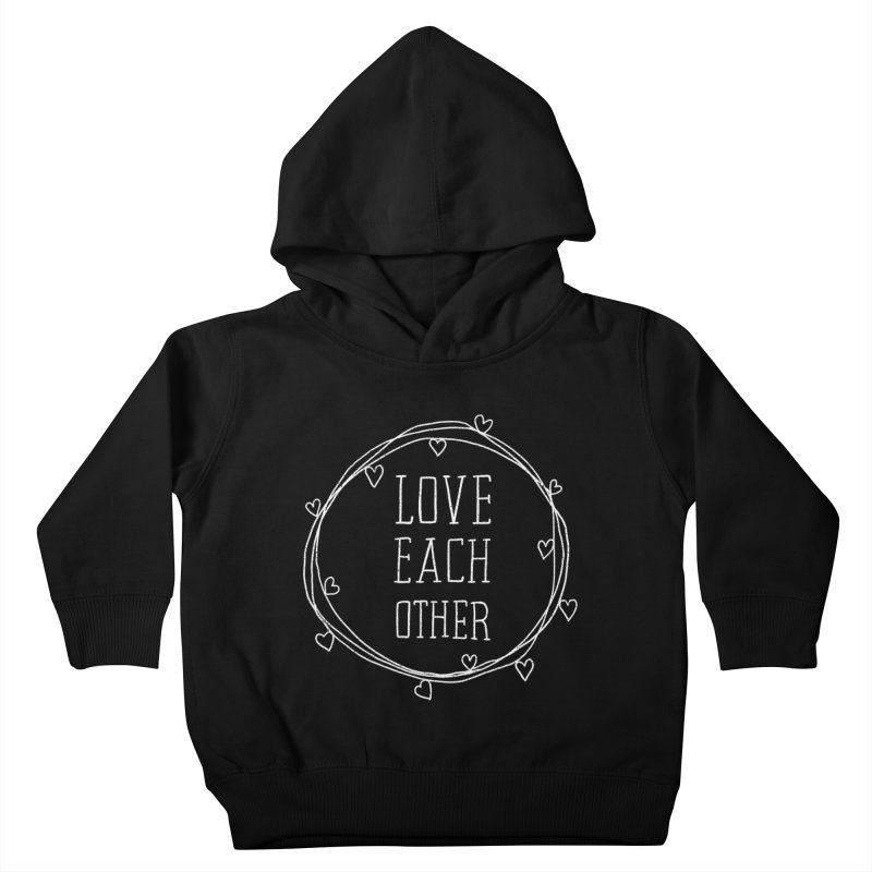 Love Each Other Kids Toddler Pullover Hoody by Hello Happiness!