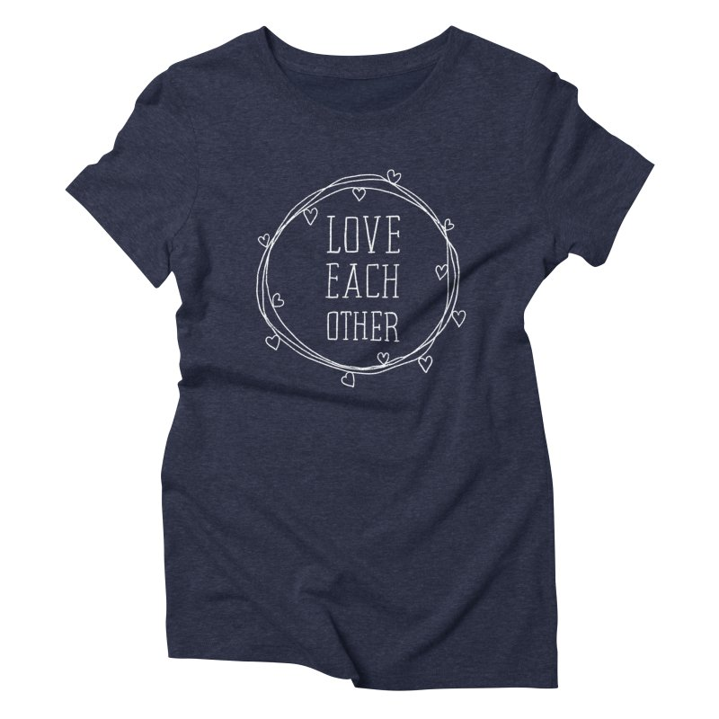 Love Each Other Women's T-Shirt by Hello Happiness!
