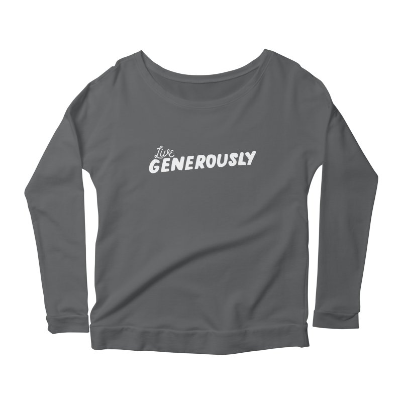 Live Generously Women's Scoop Neck Longsleeve T-Shirt by Hello Happiness!