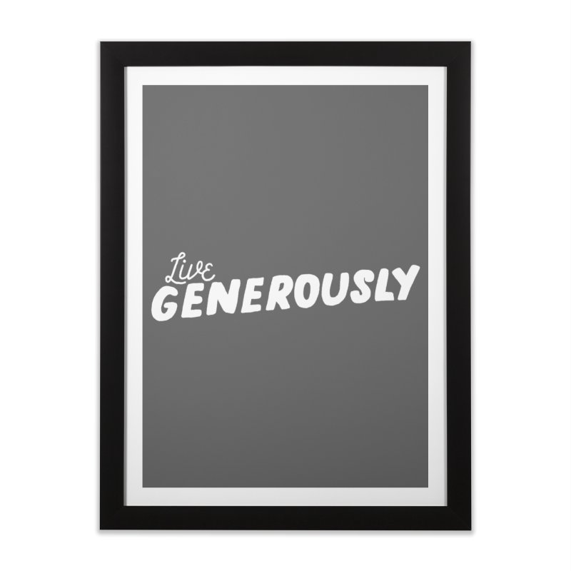 Live Generously Home Framed Fine Art Print by Hello Happiness!