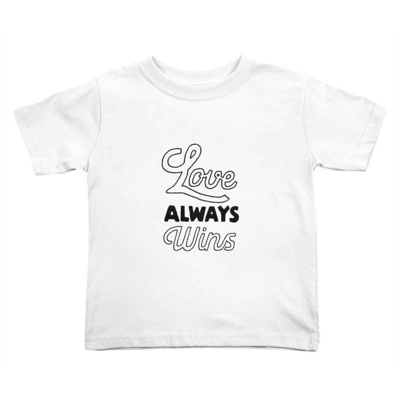 Love Always Wins Kids Toddler T-Shirt by Hello Happiness!