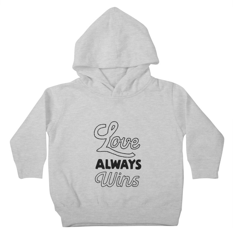Love Always Wins Kids Toddler Pullover Hoody by Hello Happiness!