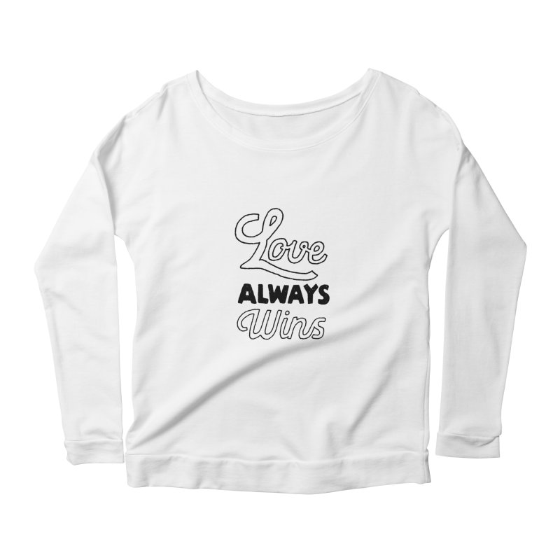 Love Always Wins Women's Scoop Neck Longsleeve T-Shirt by Hello Happiness!