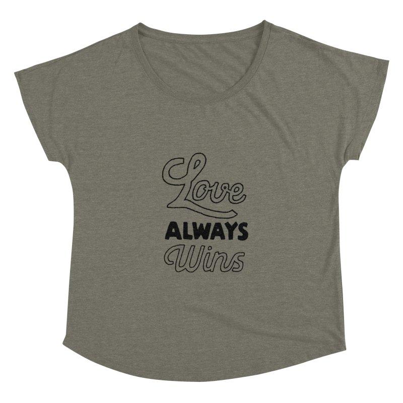 Love Always Wins Women's Dolman Scoop Neck by Hello Happiness!