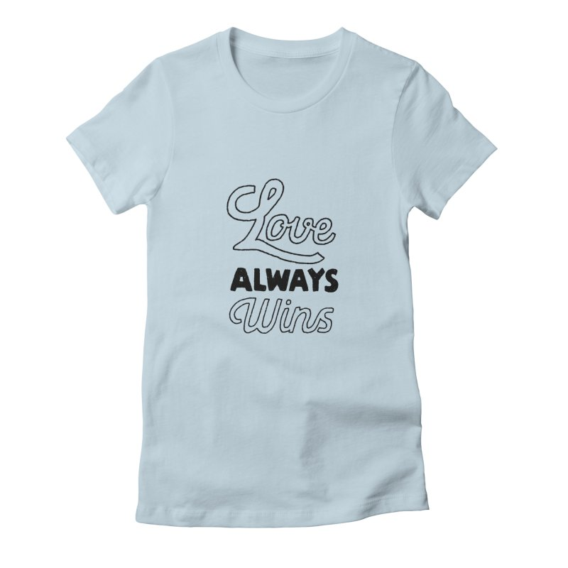 Love Always Wins Women's Fitted T-Shirt by Hello Happiness!