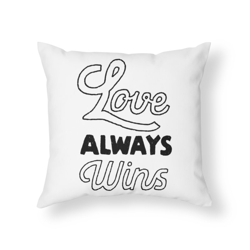 Love Always Wins Home Throw Pillow by Hello Happiness!