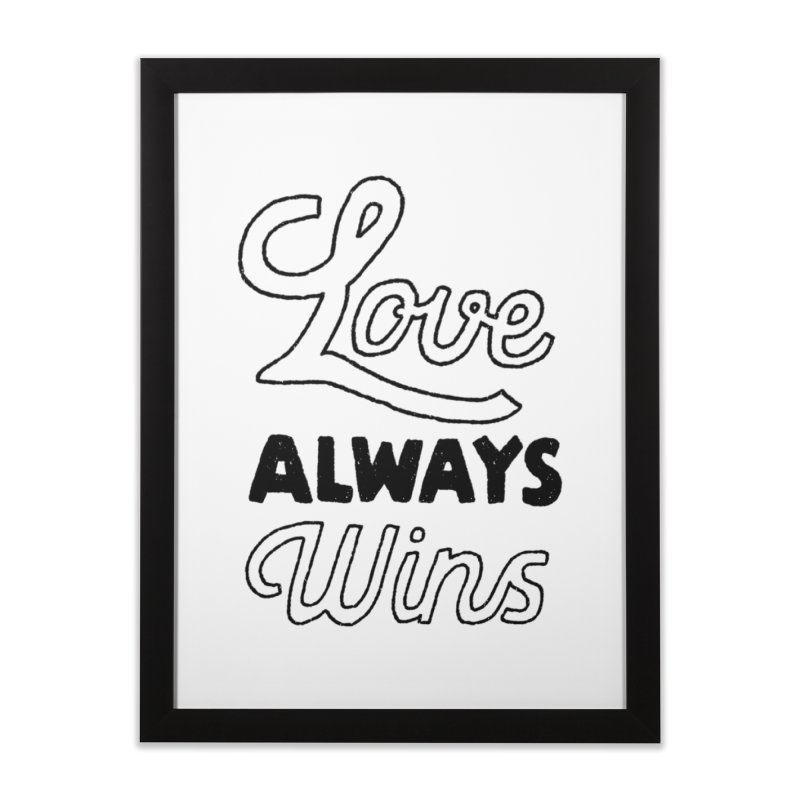 Love Always Wins Home Framed Fine Art Print by Hello Happiness!