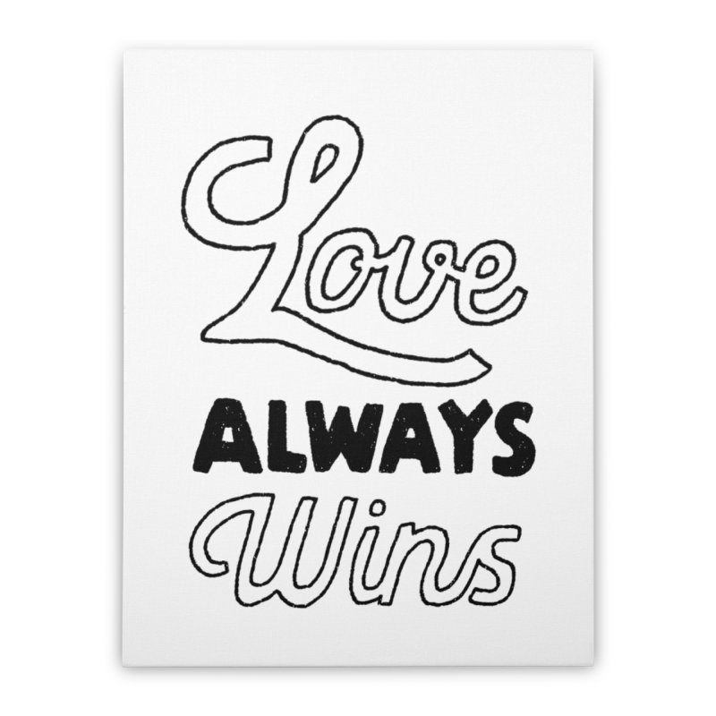 Love Always Wins Home Stretched Canvas by Hello Happiness!