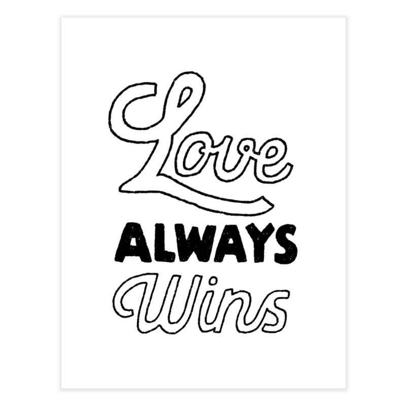 Love Always Wins Home Fine Art Print by Hello Happiness!