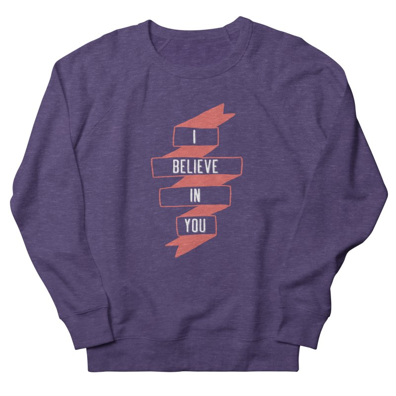 I Believe in You Men's French Terry Sweatshirt by Hello Happiness!