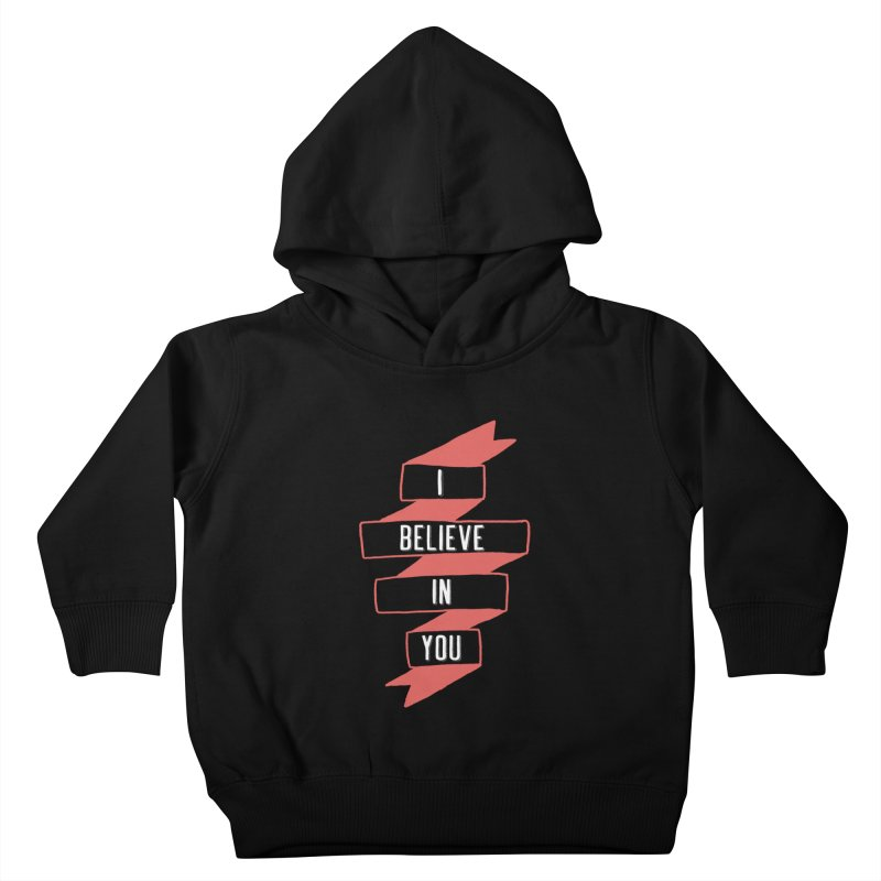 I Believe in You Kids Toddler Pullover Hoody by Hello Happiness!