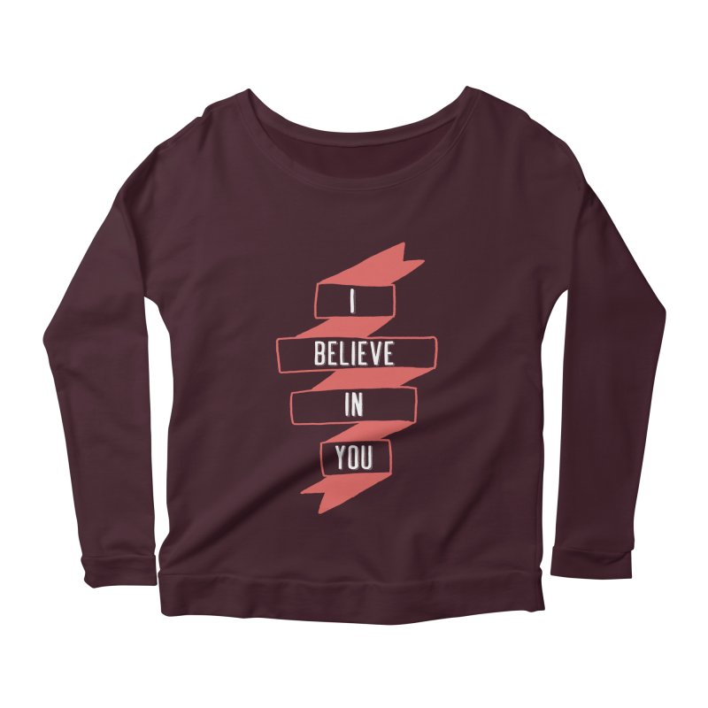 I Believe in You Women's Scoop Neck Longsleeve T-Shirt by Hello Happiness!