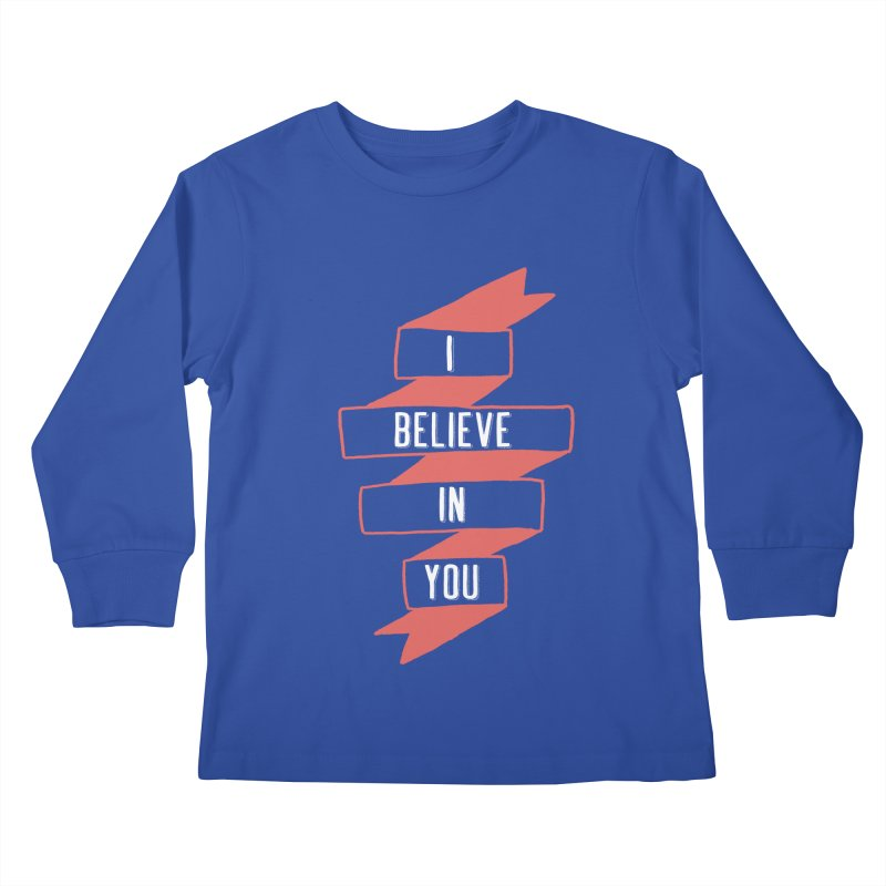 I Believe in You Kids Longsleeve T-Shirt by Hello Happiness!