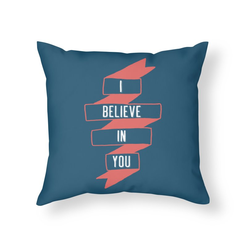 I Believe in You Home Throw Pillow by Hello Happiness!