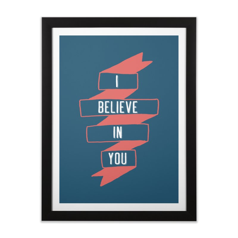 I Believe in You Home Framed Fine Art Print by Hello Happiness!