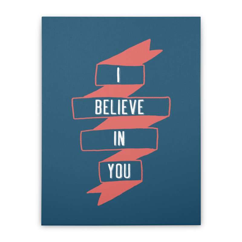 I Believe in You Home Stretched Canvas by Hello Happiness!