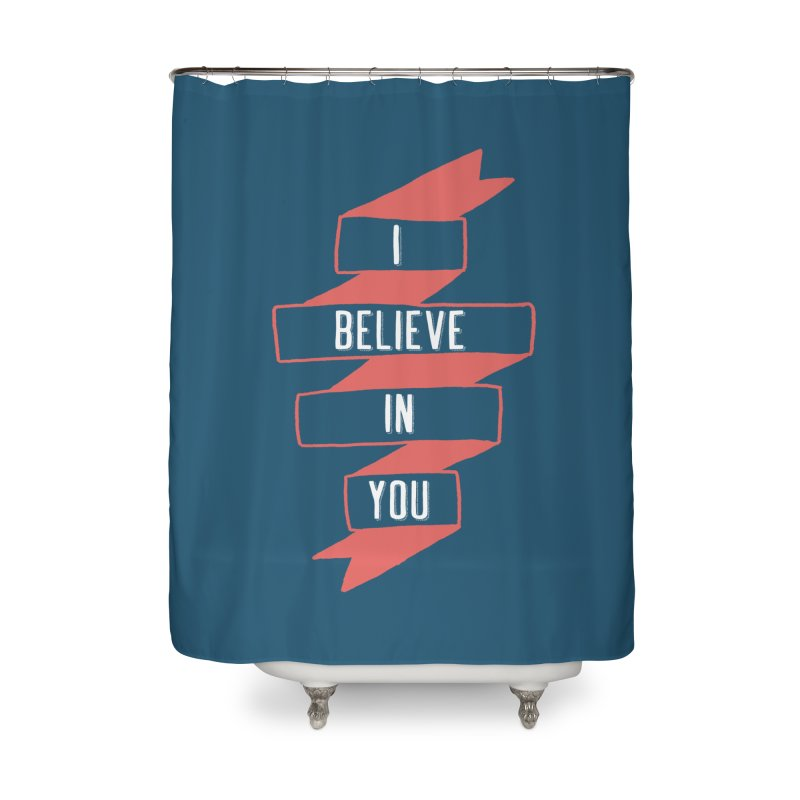 I Believe in You Home Shower Curtain by Hello Happiness!