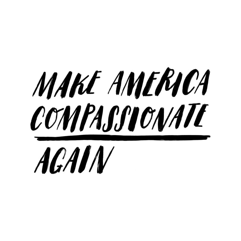 Make America Compassionate Again Men's T-Shirt by Hello Happiness!