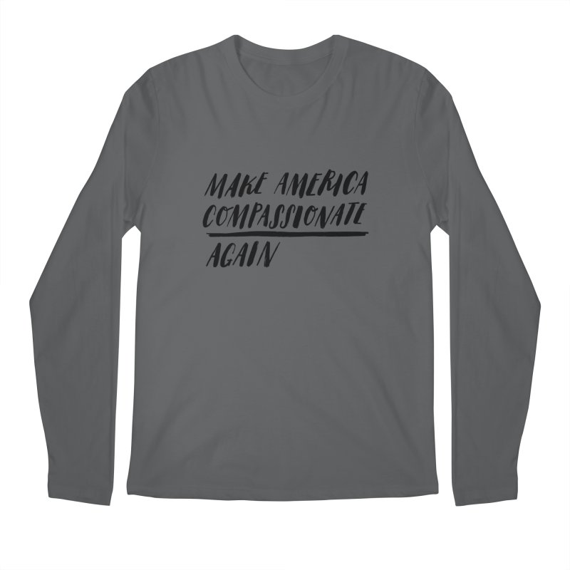 Make America Compassionate Again Men's Regular Longsleeve T-Shirt by Hello Happiness!