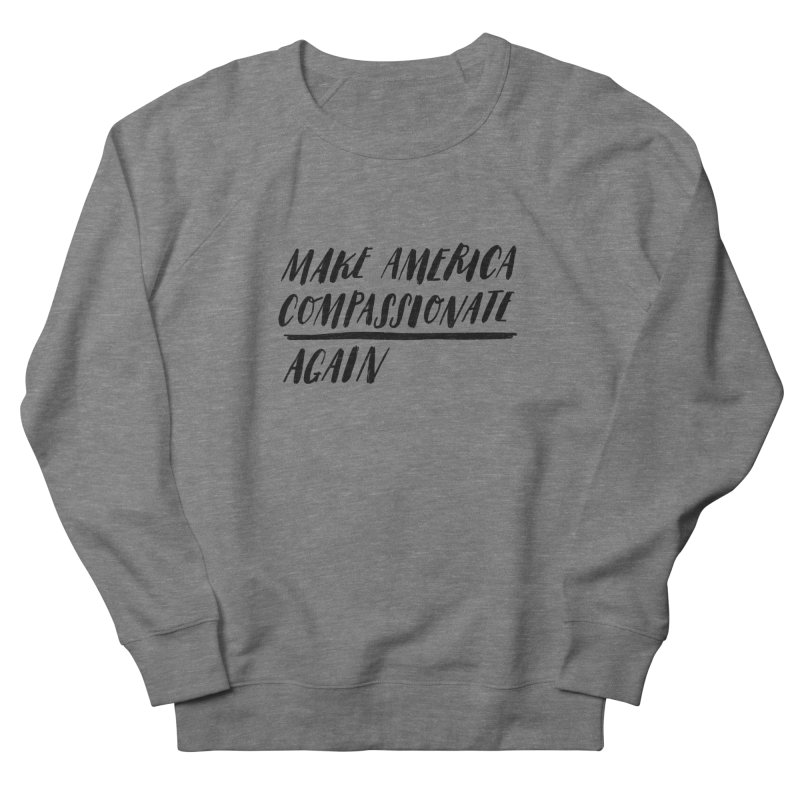 Make America Compassionate Again Women's French Terry Sweatshirt by Hello Happiness!