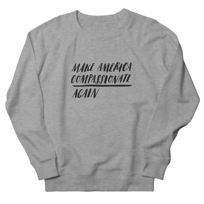 Make America Compassionate Again Men's French Terry Sweatshirt by Hello Happiness!