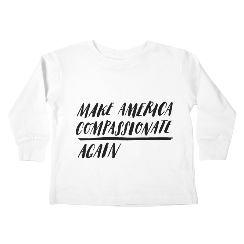 Make America Compassionate Again Kids Toddler Longsleeve T-Shirt by Hello Happiness!