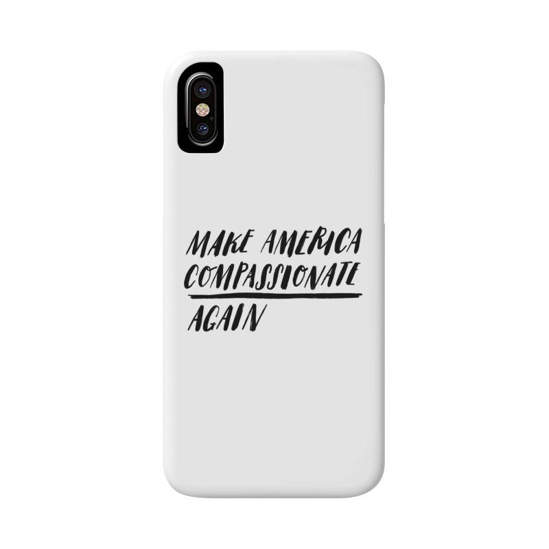 Make America Compassionate Again Accessories Phone Case by Hello Happiness!