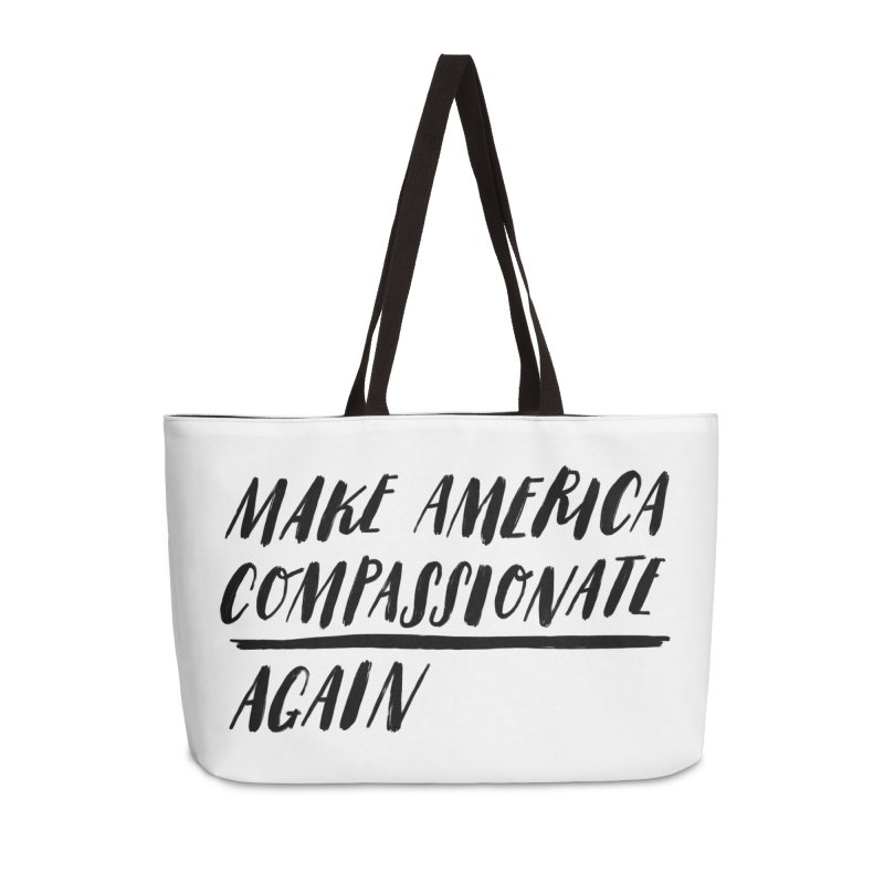 Make America Compassionate Again Accessories Weekender Bag Bag by Hello Happiness!