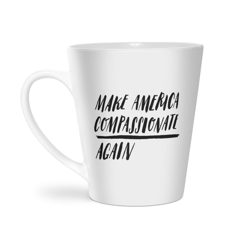 Make America Compassionate Again Accessories Latte Mug by Hello Happiness!