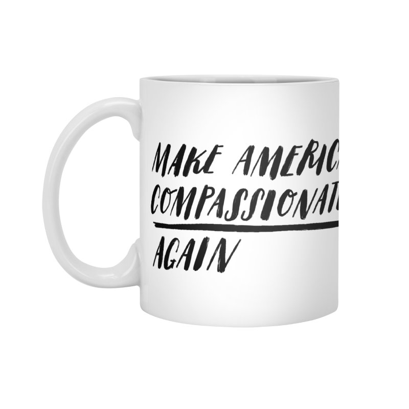 Make America Compassionate Again Accessories Standard Mug by Hello Happiness!