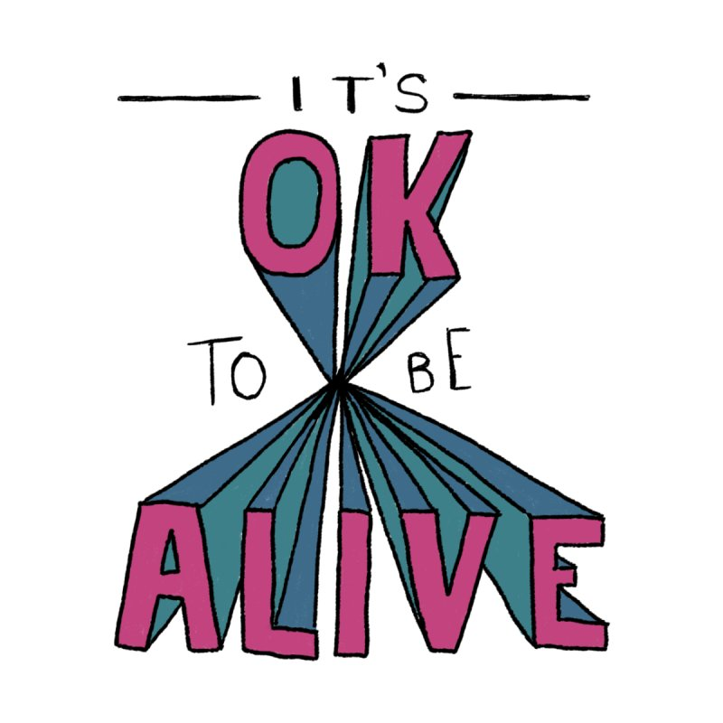It's OK to Be Alive Women's Longsleeve T-Shirt by Hello Happiness!
