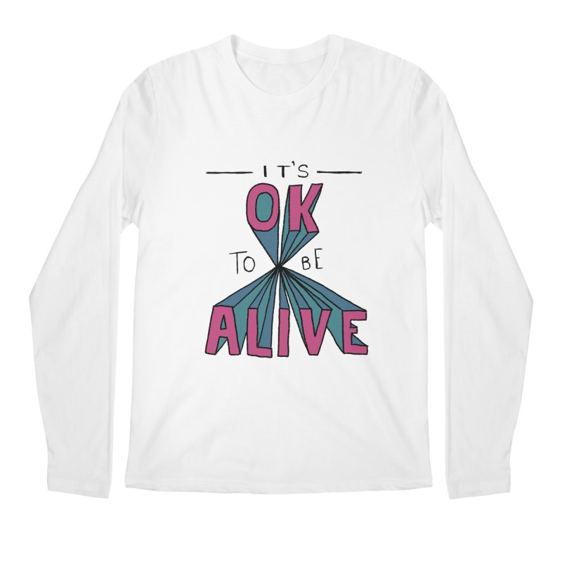 It's OK to Be Alive Men's Regular Longsleeve T-Shirt by Hello Happiness!