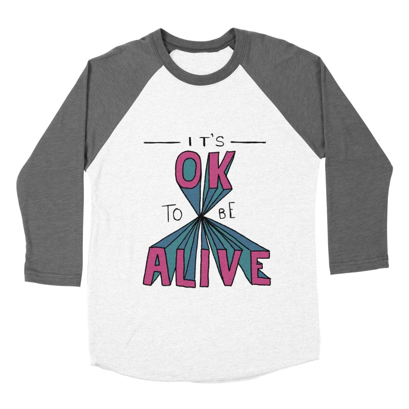 It's OK to Be Alive Women's Baseball Triblend Longsleeve T-Shirt by Hello Happiness!