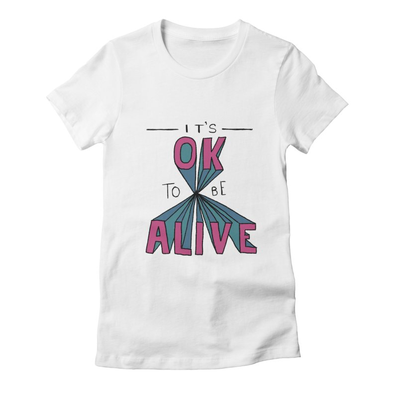 It's OK to Be Alive Women's Fitted T-Shirt by Hello Happiness!