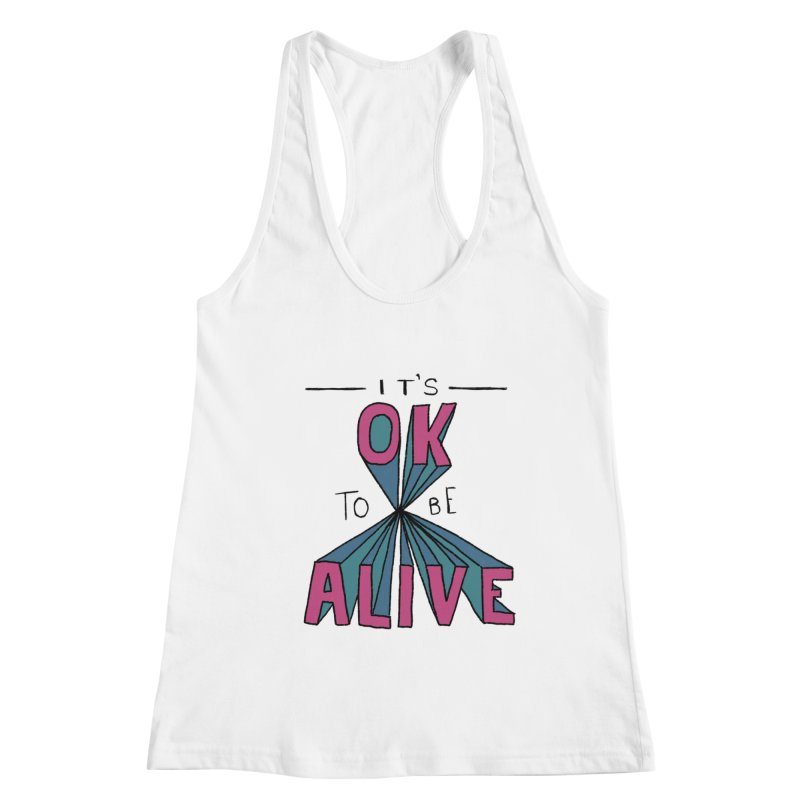 It's OK to Be Alive Women's Racerback Tank by Hello Happiness!