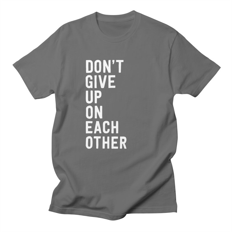 Don't Give Up On Each Other Men's T-Shirt by Hello Happiness!