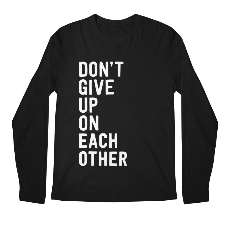 Don't Give Up On Each Other Men's Regular Longsleeve T-Shirt by Hello Happiness!